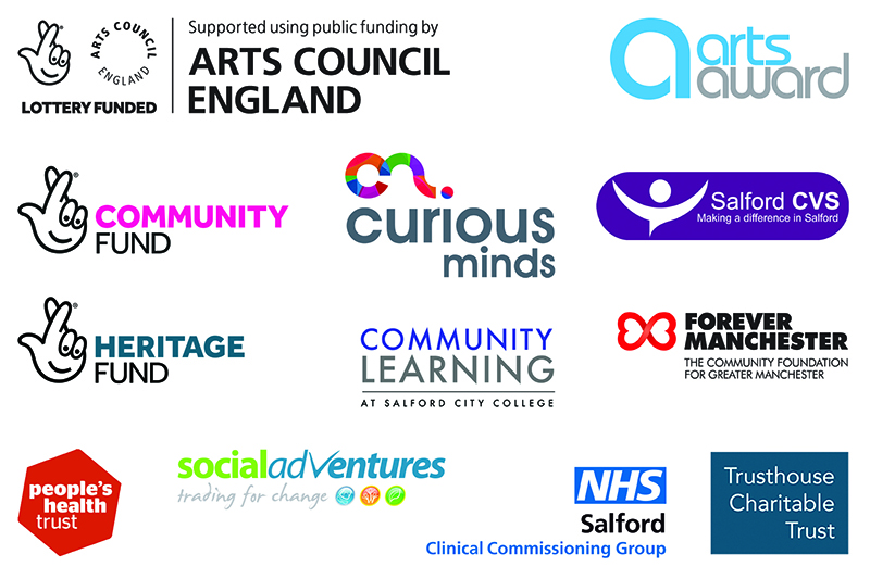 Funder logos - Arts Council England, Arts Award, Lottery Community Fund, Curious Minds, Salford CVS, Lottery Heritage Fund, Salford City College, Forever Manchester, People's Health Trust, Social Adventures, NHS Salford CCG, Trusthouse Charitable Trust